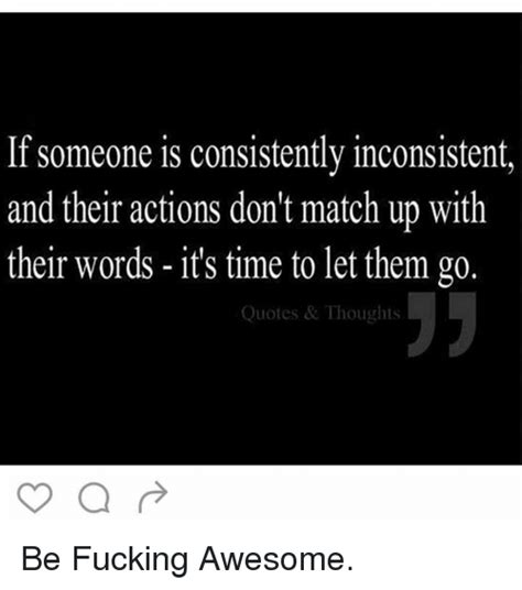 Fucking Awesome Meme - if someone is consistently inconsistent and their actions don t match up with their words it s