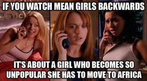 Mean Girls Meme - mean girls if you watch x backwards it s about y know your meme