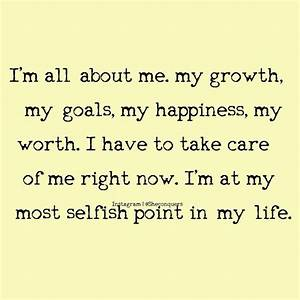 Best 25+ Being ... Selfish Time Quotes