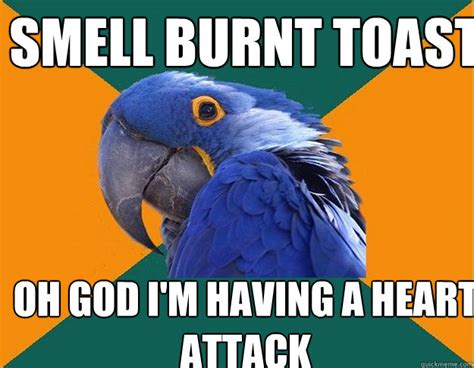 Smell Burnt Toast Oh God I'm Having A Heart Attack