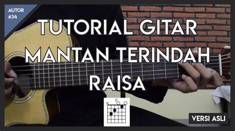 not lagu raisa mantan terindah tutorial gitar mantan terindah raisa lengkap versi asli