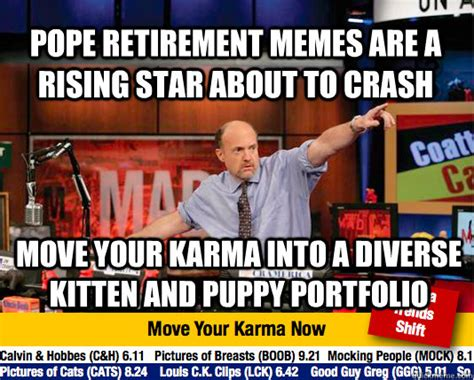 Retirement Memes - pope retirement memes are a rising star about to crash move your karma into a diverse kitten and