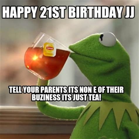 21st Birthday Memes - meme creator happy 21st birthday jj tell your parents its non e of their buziness its just te