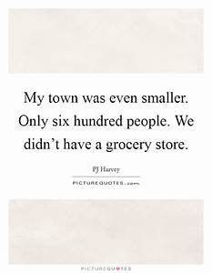PJ Harvey Quote... Grocery Stores Quotes