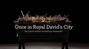 """Hymn: """"Once in Royal David's City"""" by C.F. Alexander"""