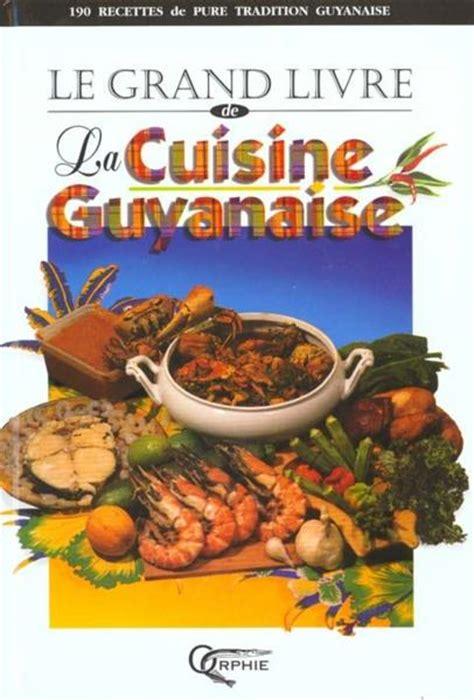 cuisine legrand livre le grand livre de la cuisine guyanaise collectif
