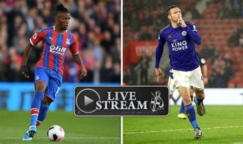 Crystal Palace vs Leicester live stream, TV channel: How ...