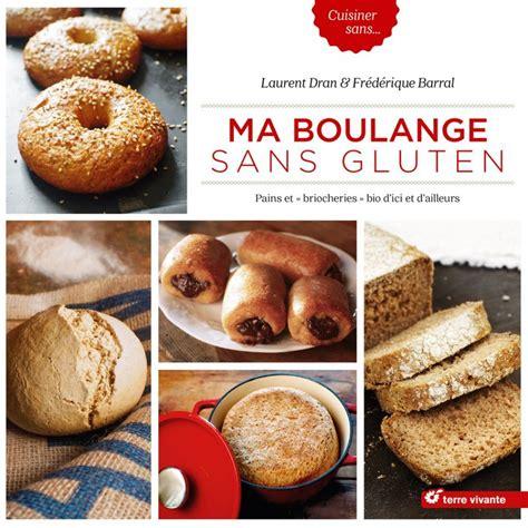 livre cuisine sans gluten ma boulange sans gluten des recettes de pains et