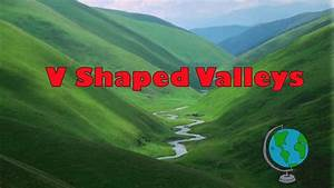Formation Of A V Shaped Valley