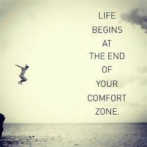 Life Begins at the End of Your Comfort Zone Quotes
