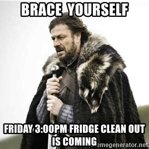 Meme Creator Brace Yourself - fridge cleaning meme passionx