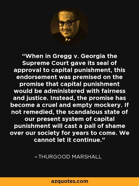 thurgood marshall quote   gregg  georgia