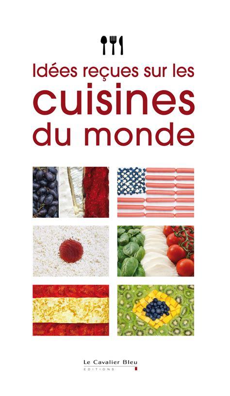 les cuisines du monde idées reçues sur les cuisines du monde le cavalier bleu