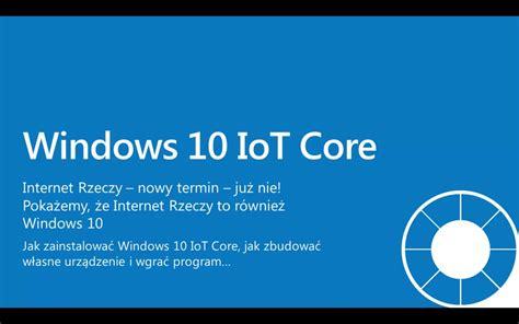 internet rzeczy  windows  iot core wprowadzenie