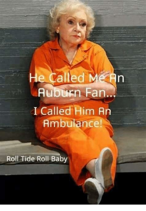 Roll Tide Memes - e called auburn fan called him an ambulance roll tide roll baby meme on sizzle