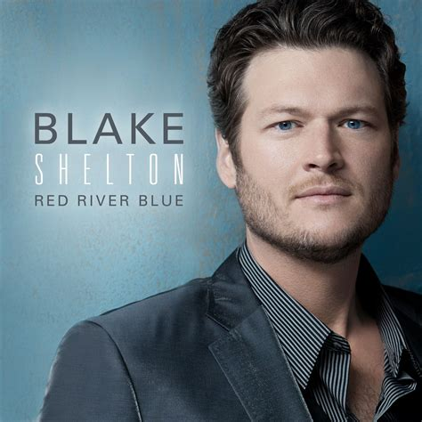 blake shelton red river blue blake shelton breaks into the mainstream with red river