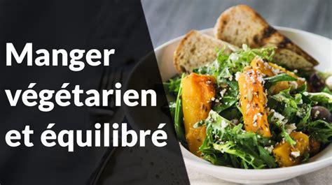 manger équilibré sans cuisiner devenir végétarien manger végétarien et équilibré une