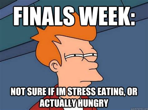 Emotional Eating Meme - finals week not sure if im stress eating or actually hungry futurama fry quickmeme