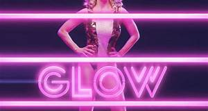 Netflix's GLOW is an 80s Inspired Comedy Series about ...  Glow