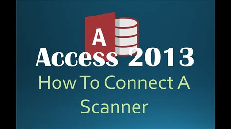 how to connect to a scanner in access 2013 youtube