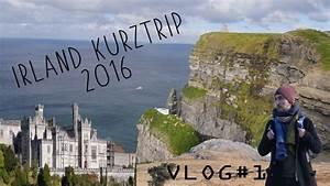 Irland Urlaub 2016 Kurztrip In 5 Tagen Travel Vlog 1
