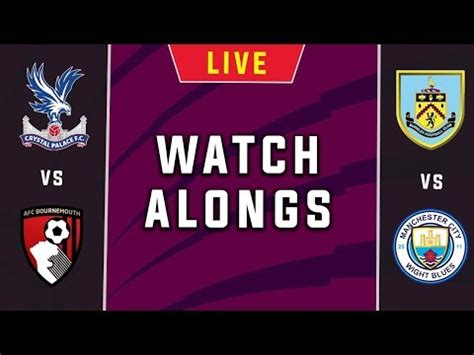 BURNLEY vs MAN CITY & CRYSTAL PALACE vs BOURNEMOUTH - Live ...