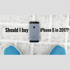 Should I Buy Iphone 5 In 2017?  Youtube