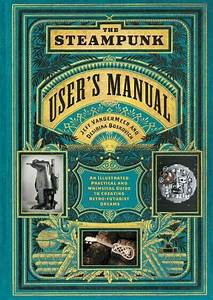 The Steampunk User U0026 39 S Manual   An Illustrated Practical And