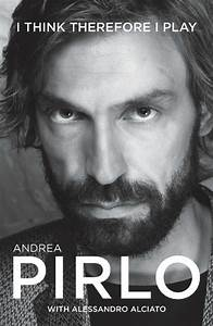 Review Of Andrea Pirlo U0026 39 S Book   U0026 39 I Think Therefore I Play