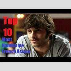 Top 10 Most Handsome French Actors !! Youtube