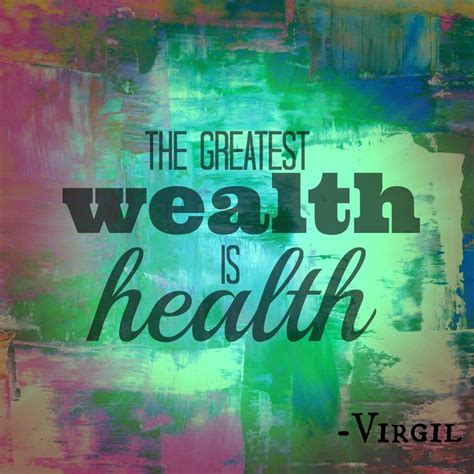 The Greatest Wealth Is Health Virgil Quotes