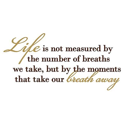 Life Is Not Measured By The Number Of Breaths We Take