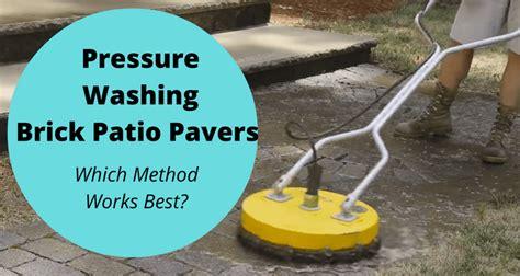 pressure washing brick patio pavers which method works