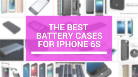 best for iphone 6s best battery cases for iphone 6s