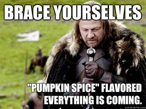 Brace Yourself Meme Snow - brace yourselves quot pumpkin spice quot flavored everything is coming eddard stark quickmeme