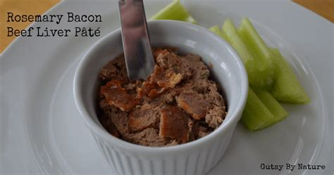 beef liver pate recipe beef liver p 226 t 233 with bacon and rosemary gutsy by nature