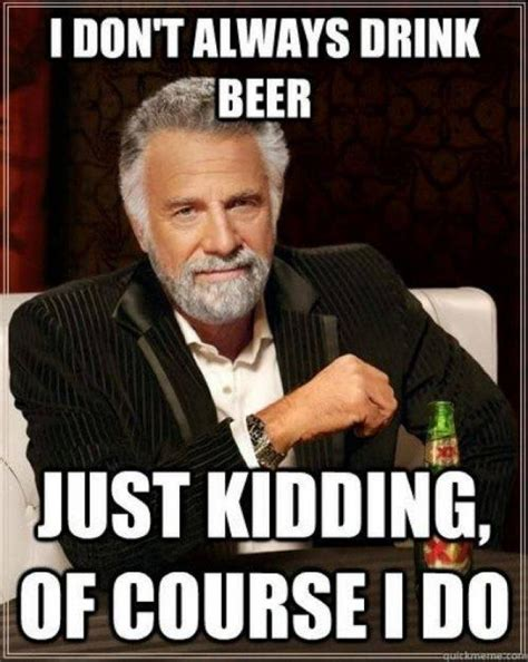 Beer Memes - i dont always drink beer meme meme collection pinterest drink beer meme and meme meme
