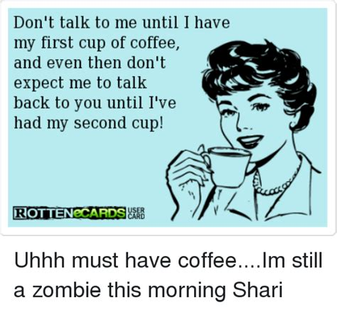 Don T Talk To Me Meme - don t talk to me until i have my first cup of coffee and even then don t expect me to talk back