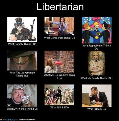 Libertarian Memes - what people think libertarians do