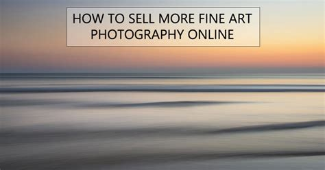 selling fine art photography  tips   sales