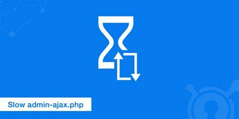 diagnosing admin ajaxphp slow responses  wordpress keycdn