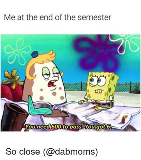 End Of Semester Memes - 25 best memes about so close so close memes