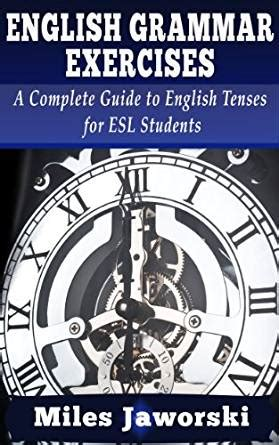 English Grammar Exercises A Complete Guide To English Tenses For Esl Students Esl Grammar
