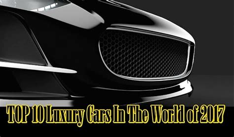 Top 10 Luxury Cars In The World Of 2017
