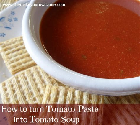 how to make tomato paste how to make tomato soup from tomato paste the make your own zone
