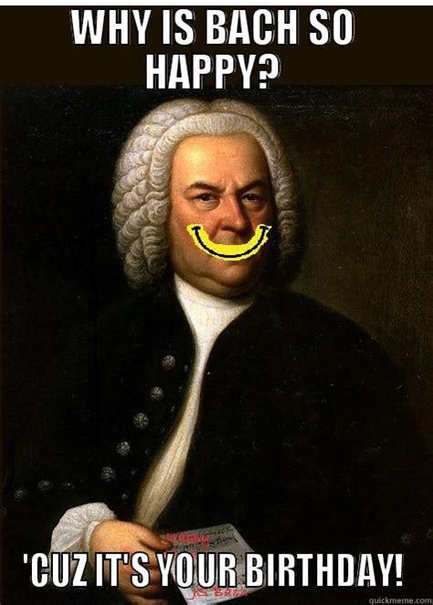 Bach Memes - bach birthday quickmeme