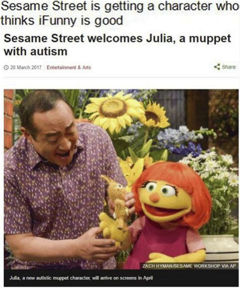 Sesame Street Memes - sesame street is getting a character who thinks funny is good sesame street welcomes julia a