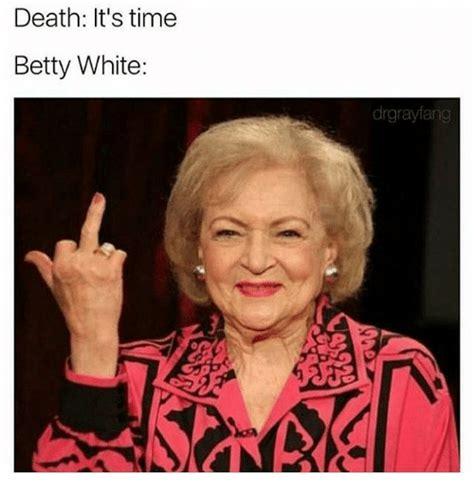 Betty White Meme It S Time Betty White Drgrayfa Betty White Meme On