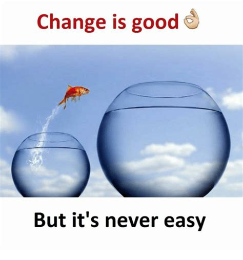Memes About Change - 25 best memes about change is good change is good memes