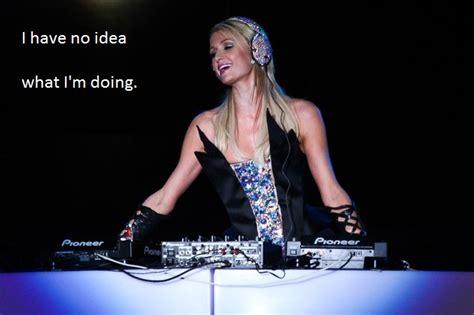 Paris Hilton Meme - paris hilton djing i have no idea what i m doing know your meme